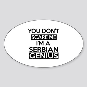 You Do Not Scare Me I Am Serbian Ge Sticker (Oval)
